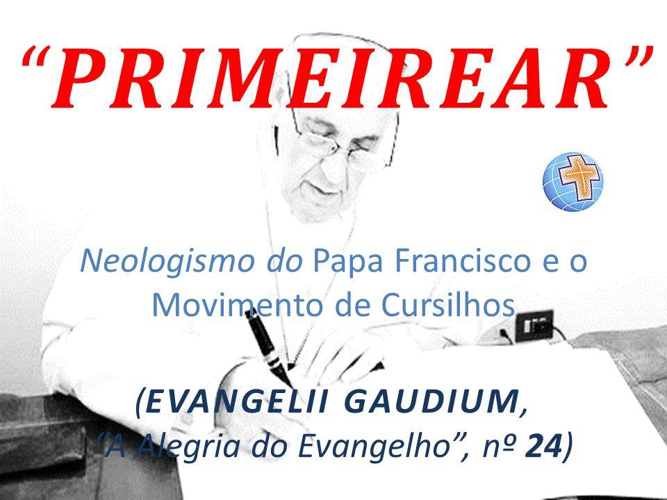 PRIMEIREAR Neologismo do Papa Francisco e o Movimento de Cursilhos
