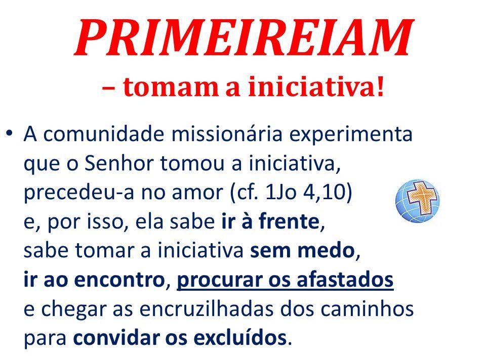 PRIMEIREIAM – tomam a iniciativa!