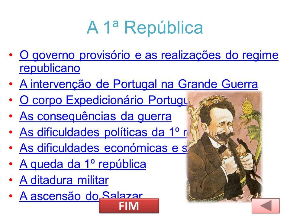 A 1ª República O governo provisório e as realizações do regime republicano. A intervenção de Portugal na Grande Guerra.