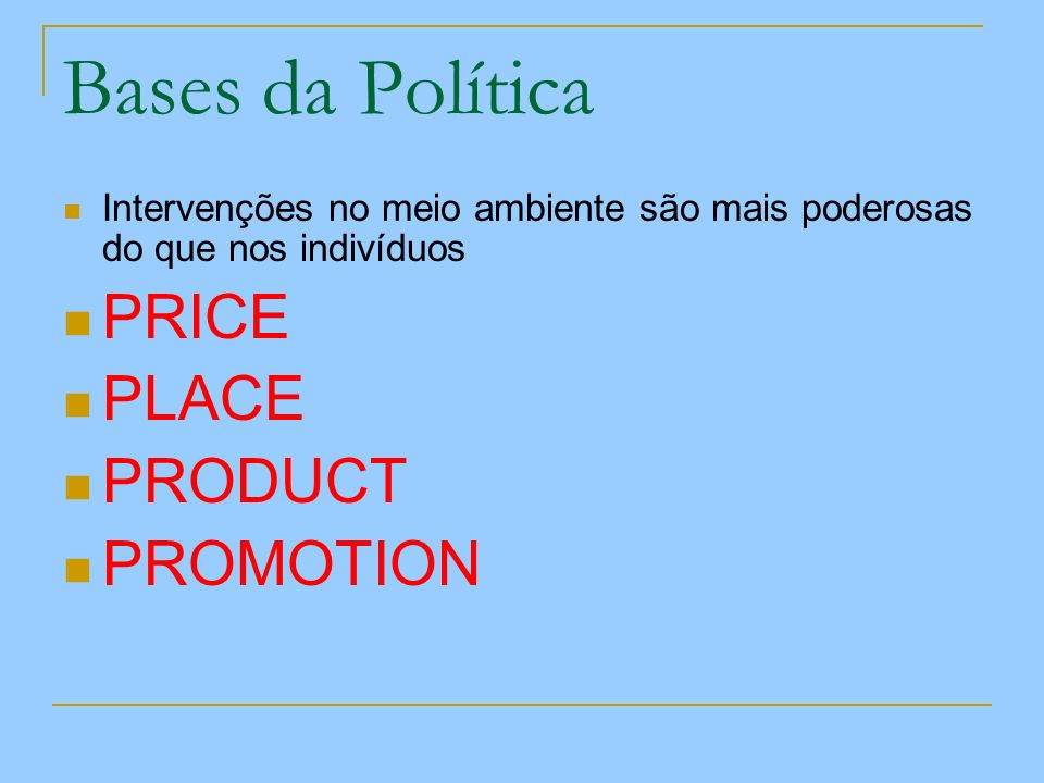 Bases da Política PRICE PLACE PRODUCT PROMOTION