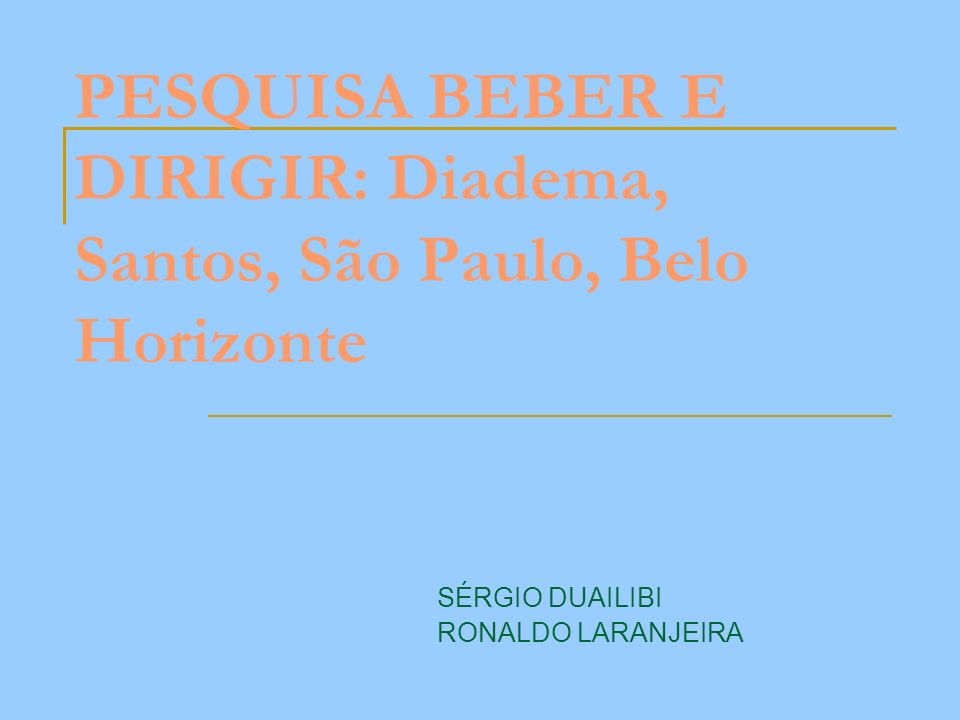 PESQUISA BEBER E DIRIGIR: Diadema, Santos, São Paulo, Belo Horizonte