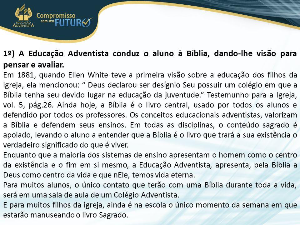 1º) A Educação Adventista conduz o aluno à Bíblia, dando-lhe visão para pensar e avaliar.