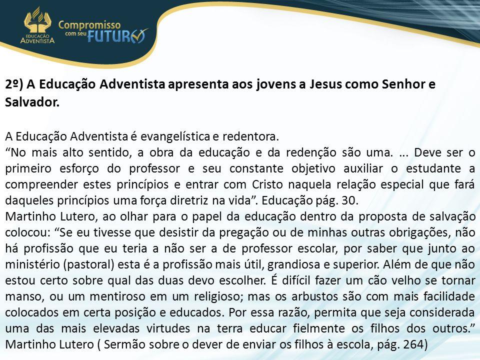 2º) A Educação Adventista apresenta aos jovens a Jesus como Senhor e Salvador.