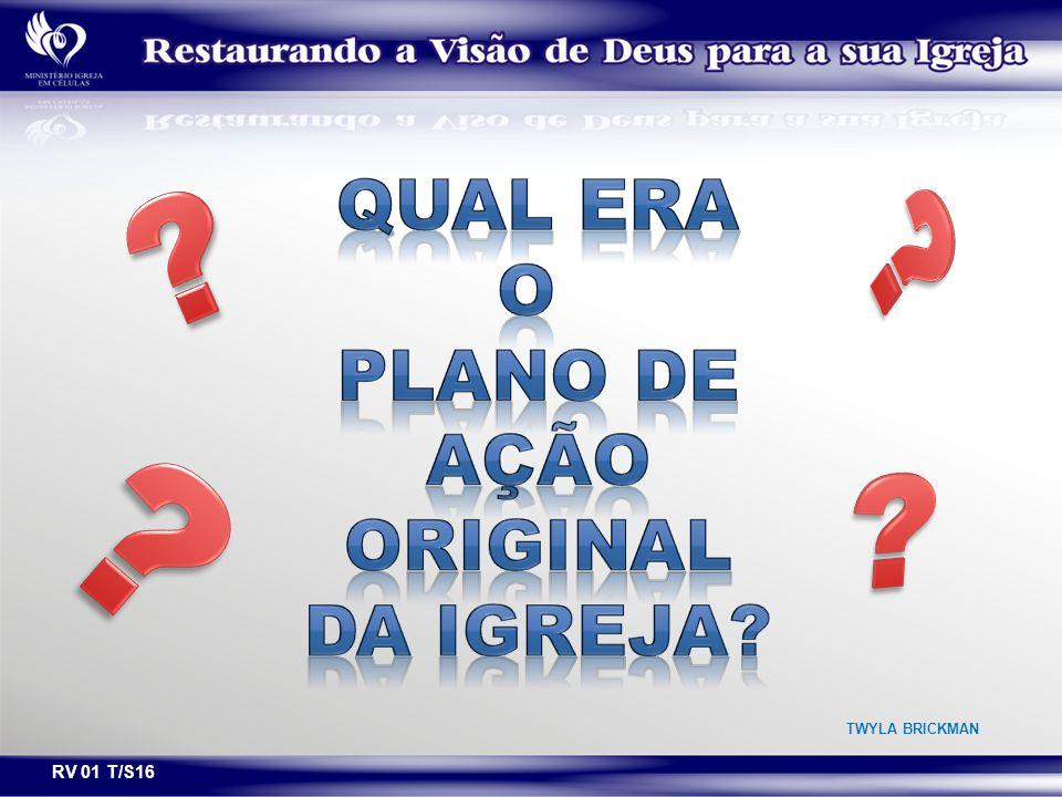 QUAL ERA O PLANO DE AÇÃO ORIGINAL DA IGREJA RV 01 T/S16