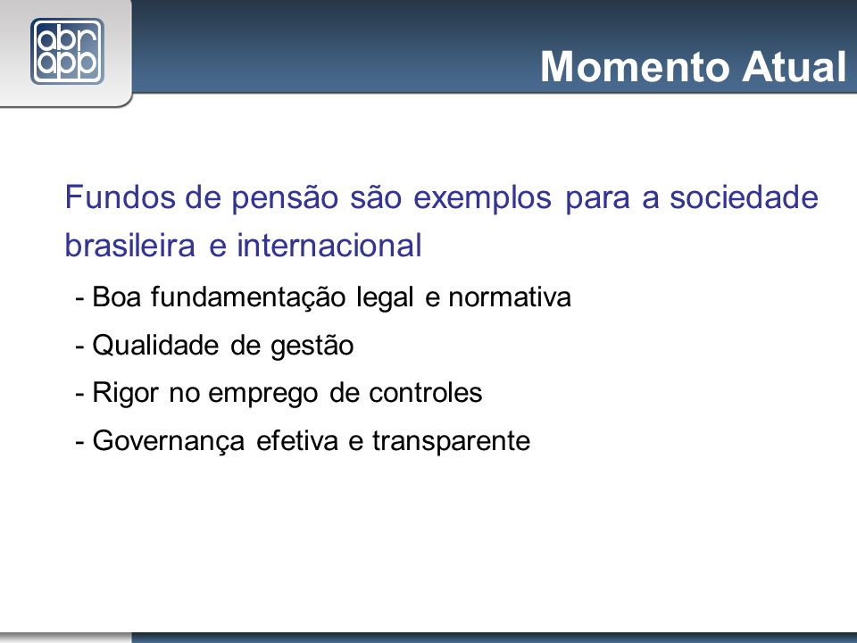 Momento Atual Fundos de pensão são exemplos para a sociedade brasileira e internacional. - Boa fundamentação legal e normativa.
