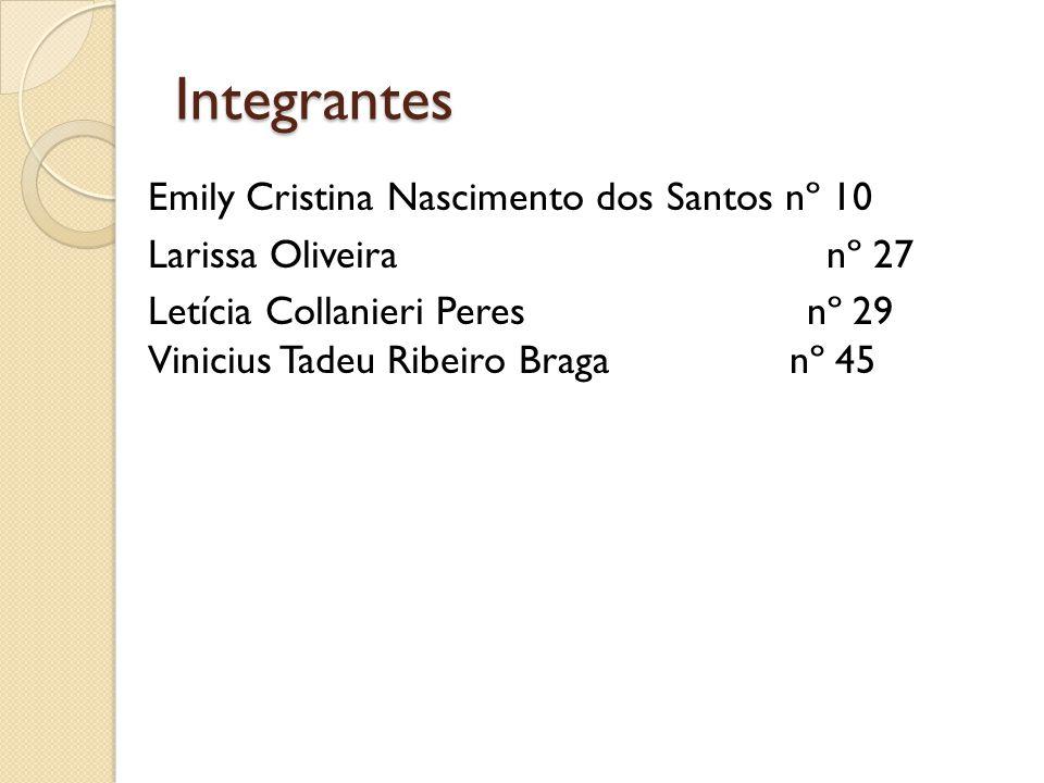 Integrantes Emily Cristina Nascimento dos Santos nº 10 Larissa Oliveira nº 27 Letícia Collanieri Peres nº 29 Vinicius Tadeu Ribeiro Braga nº 45