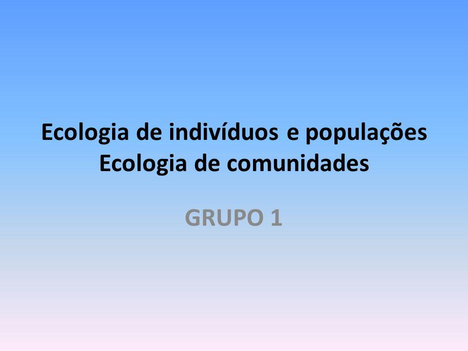 Ecologia de indivíduos e populações Ecologia de comunidades