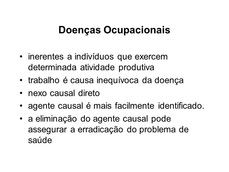 Doenças Ocupacionaisinerentes a indivíduos que exercem determinada atividade produtiva. trabalho é causa inequívoca da doença.