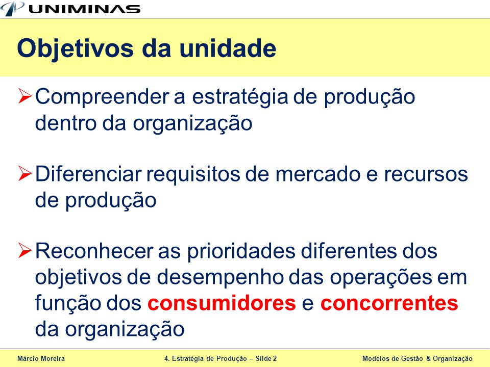 Objetivos da unidade Compreender a estratégia de produção dentro da organização. Diferenciar requisitos de mercado e recursos de produção.