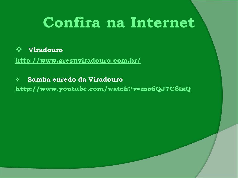 Confira na Internet Viradouro http://www.gresuviradouro.com.br/
