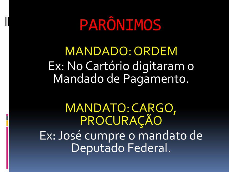 PARÔNIMOS MANDADO: ORDEM Ex: No Cartório digitaram o Mandado de Pagamento.