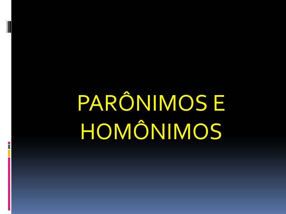PARÔNIMOS E HOMÔNIMOS