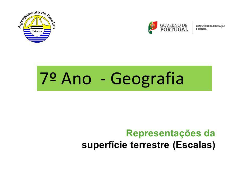 7º Ano - Geografia Representações da superfície terrestre (Escalas)