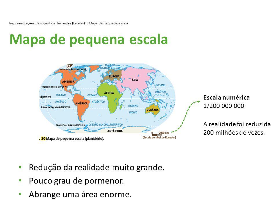 Mapa de pequena escala Redução da realidade muito grande.