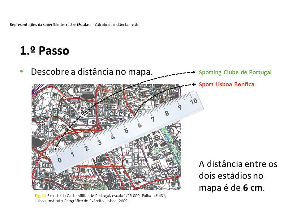 1.º Passo Descobre a distância no mapa.