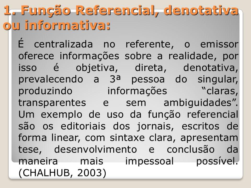 1. Função Referencial, denotativa ou informativa: