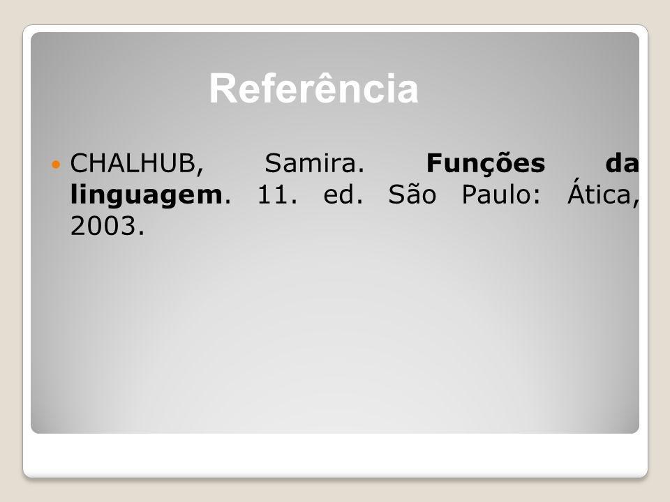 Referência CHALHUB, Samira. Funções da linguagem. 11. ed. São Paulo: Ática, 2003.