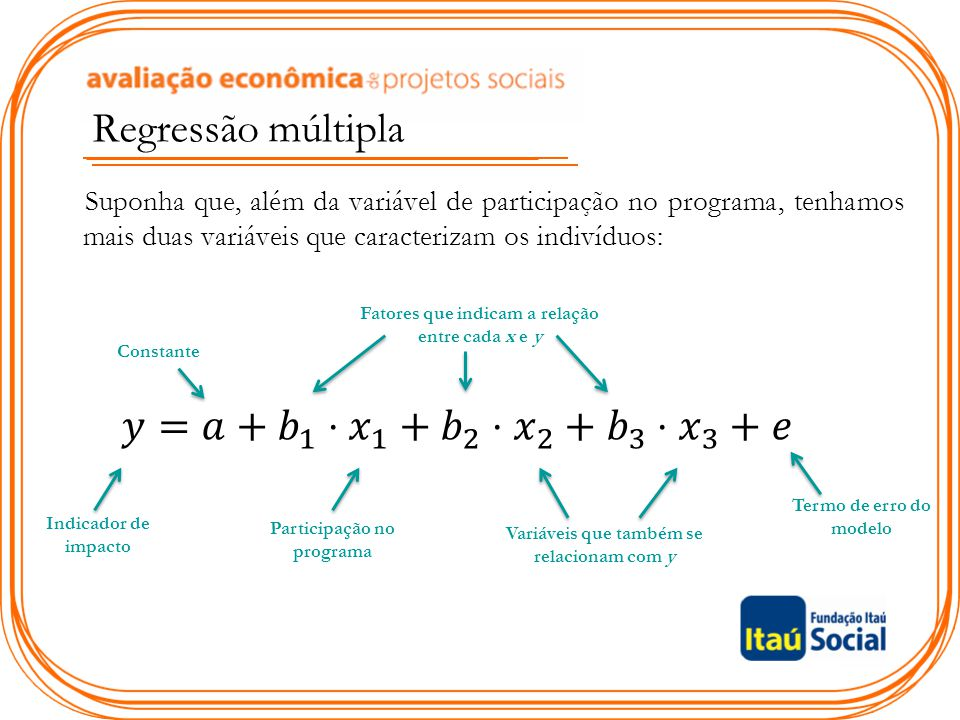 Regressão múltipla 𝑦=𝑎+ 𝑏 1 ⋅ 𝑥 1 + 𝑏 2 ⋅ 𝑥 2 + 𝑏 3 ⋅ 𝑥 3 +𝑒
