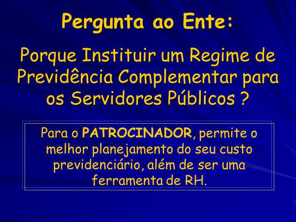 Pergunta ao Ente: Porque Instituir um Regime de Previdência Complementar para os Servidores Públicos