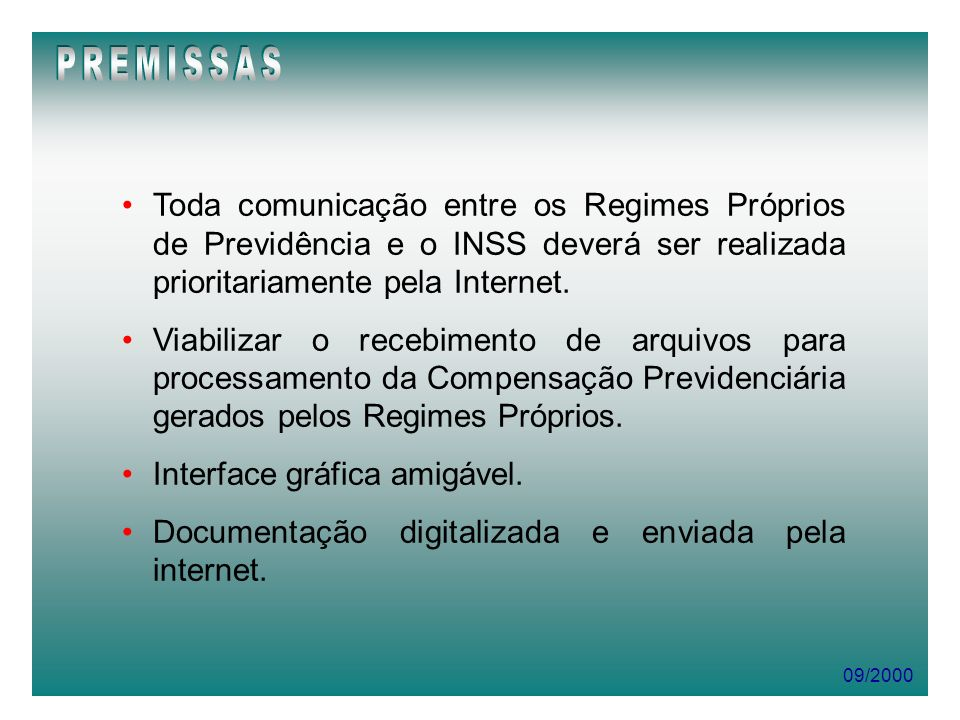 PREMISSASToda comunicação entre os Regimes Próprios de Previdência e o INSS deverá ser realizada prioritariamente pela Internet.