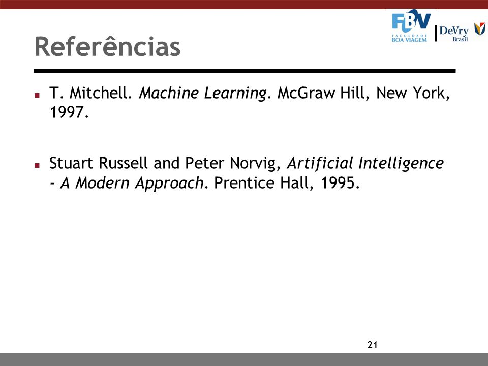 Referências T. Mitchell. Machine Learning. McGraw Hill, New York, 1997.
