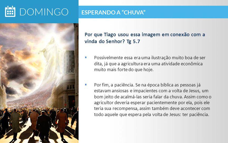 Por que Tiago usou essa imagem em conexão com a vinda do Senhor. Tg 5
