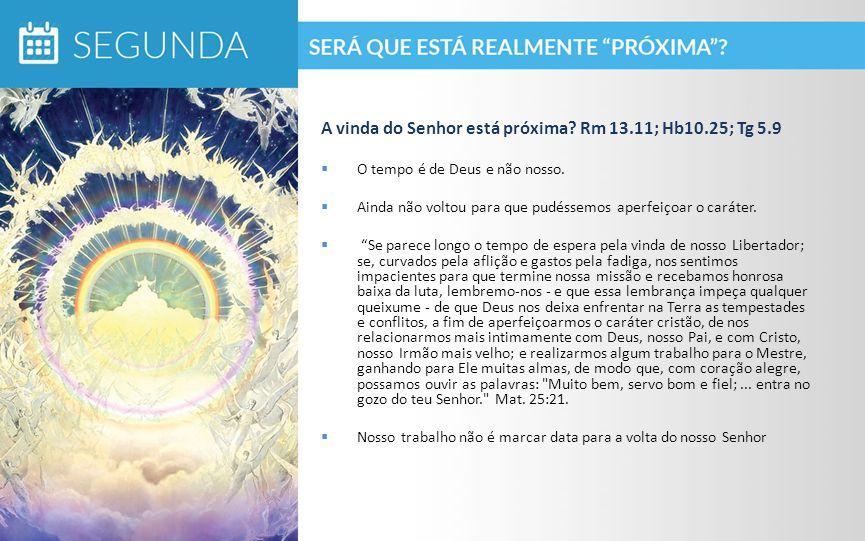 A vinda do Senhor está próxima Rm 13.11; Hb10.25; Tg 5.9