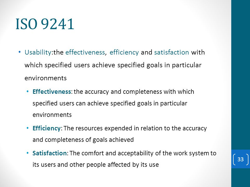 ISO 9241 Usability:the effectiveness, efficiency and satisfaction with which specified users achieve specified goals in particular environments.