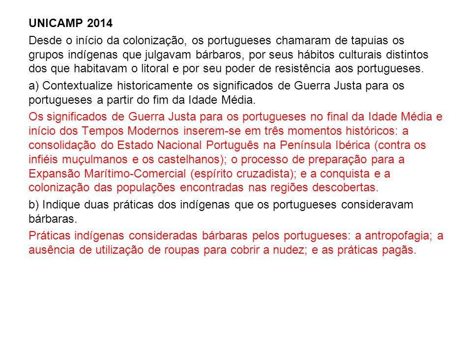 UNICAMP 2014 Desde o início da colonização, os portugueses chamaram de tapuias os grupos indígenas que julgavam bárbaros, por seus hábitos culturais distintos dos que habitavam o litoral e por seu poder de resistência aos portugueses.