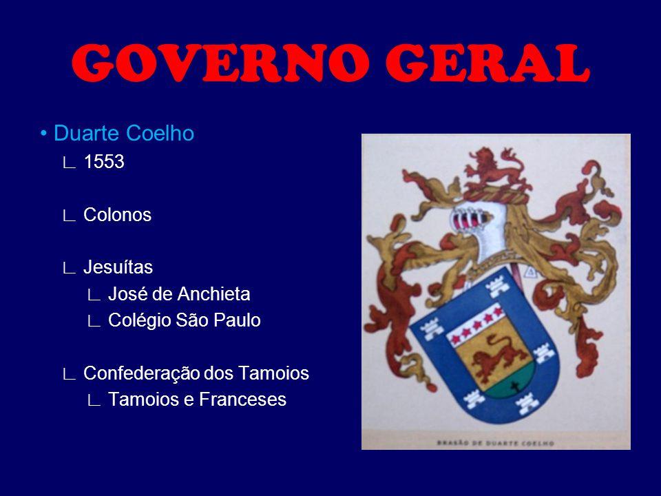 GOVERNO GERAL • Duarte Coelho ∟ 1553 ∟ Colonos ∟ Jesuítas