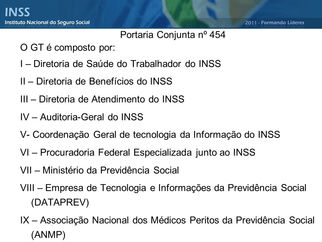 Portaria Conjunta nº 454 O GT é composto por: I – Diretoria de Saúde do Trabalhador do INSS. II – Diretoria de Benefícios do INSS.
