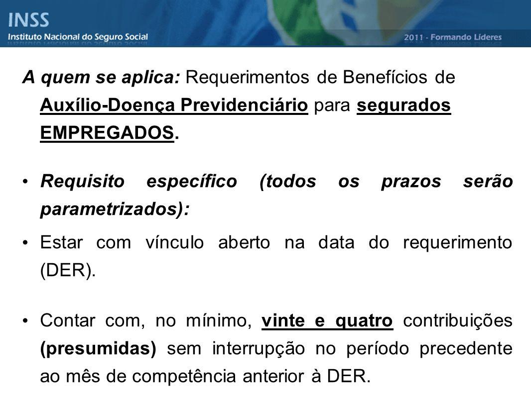 A quem se aplica: Requerimentos de Benefícios de Auxílio-Doença Previdenciário para segurados EMPREGADOS.