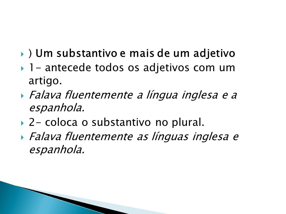 ) Um substantivo e mais de um adjetivo