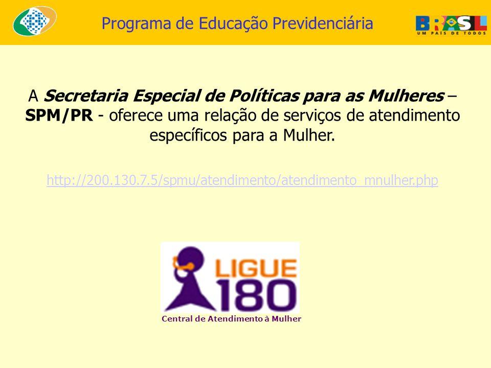 A Secretaria Especial de Políticas para as Mulheres – SPM/PR - oferece uma relação de serviços de atendimento específicos para a Mulher.