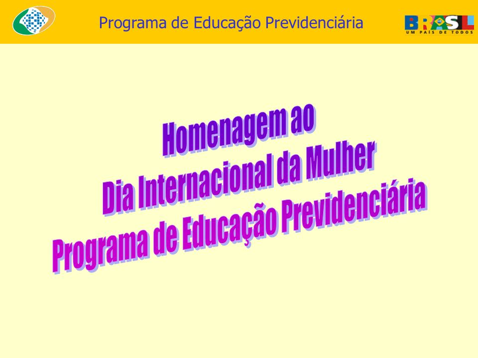 Dia Internacional da Mulher Programa de Educação Previdenciária