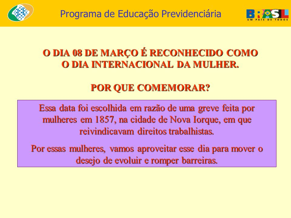 O DIA 08 DE MARÇO É RECONHECIDO COMO O DIA INTERNACIONAL DA MULHER.