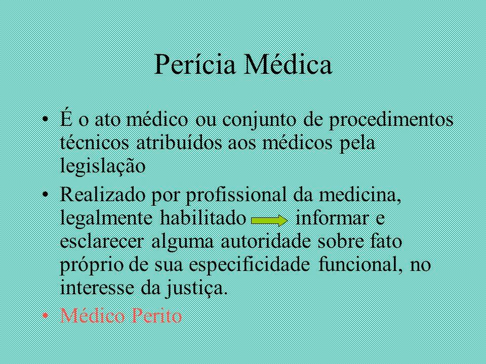 Perícia Médica É o ato médico ou conjunto de procedimentos técnicos atribuídos aos médicos pela legislação.