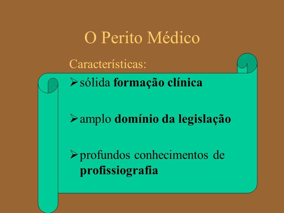 O Perito Médico Características: sólida formação clínica