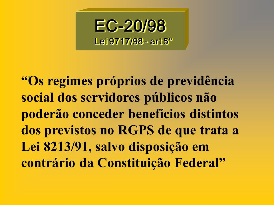 EC-20/98 Lei 9717/98 - art 5° .