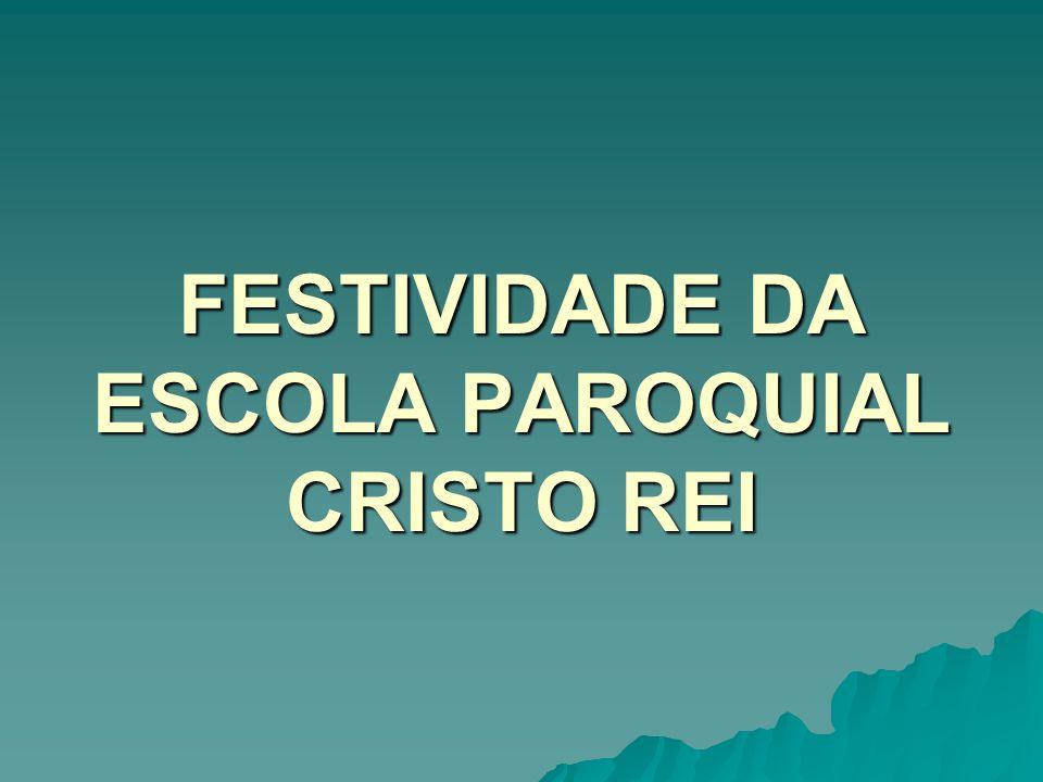 FESTIVIDADE DA ESCOLA PAROQUIAL CRISTO REI