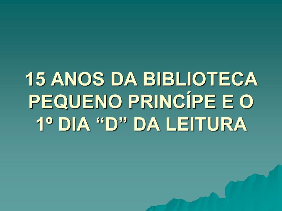 15 ANOS DA BIBLIOTECA PEQUENO PRINCÍPE E O 1º DIA D DA LEITURA