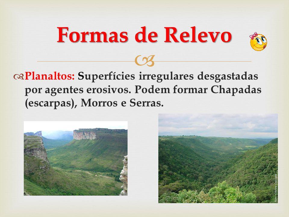 Formas de Relevo Planaltos: Superfícies irregulares desgastadas por agentes erosivos.