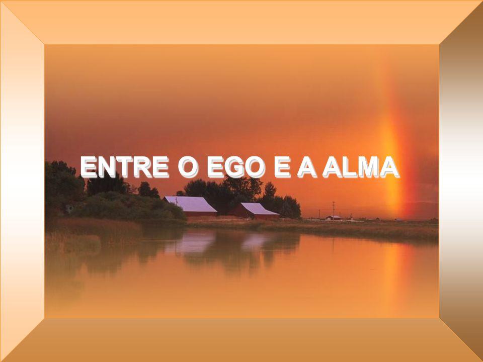 ENTRE O EGO E A ALMA