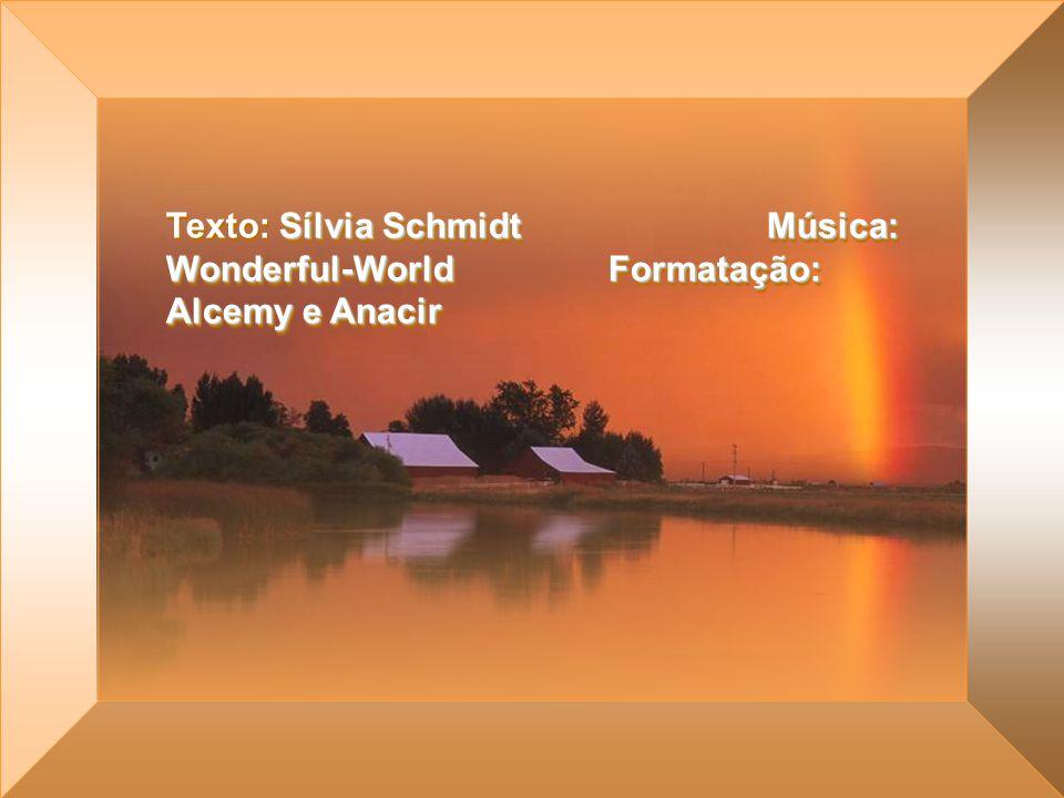 Texto: Sílvia Schmidt Música: Wonderful-World Formatação: Alcemy e Anacir