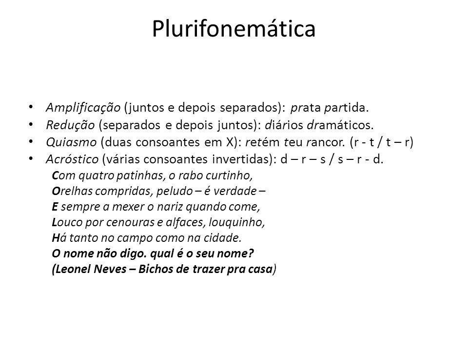 Plurifonemática Amplificação (juntos e depois separados): prata partida. Redução (separados e depois juntos): diários dramáticos.