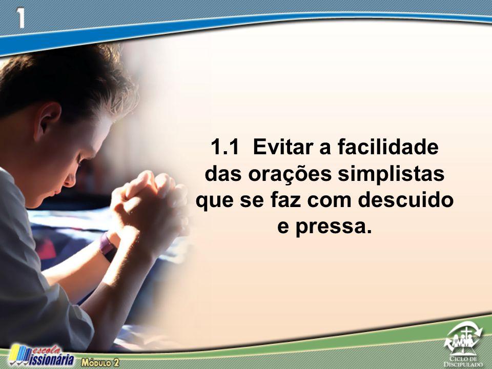 1.1 Evitar a facilidade das orações simplistas que se faz com descuido e pressa.