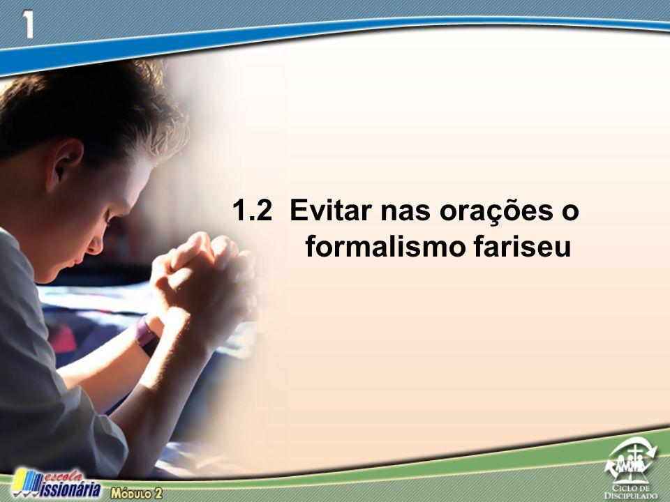 1.2 Evitar nas orações o formalismo fariseu