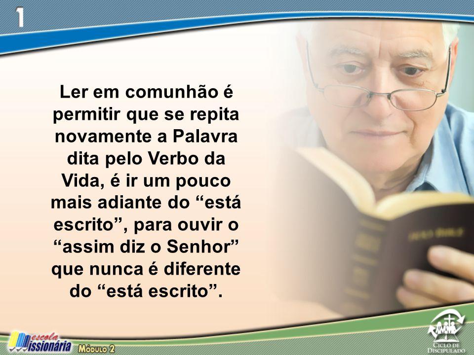 Ler em comunhão é permitir que se repita novamente a Palavra dita pelo Verbo da Vida, é ir um pouco mais adiante do está escrito , para ouvir o assim diz o Senhor que nunca é diferente do está escrito .
