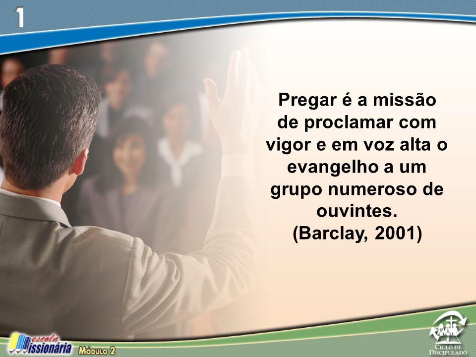 Pregar é a missão de proclamar com vigor e em voz alta o evangelho a um grupo numeroso de ouvintes.