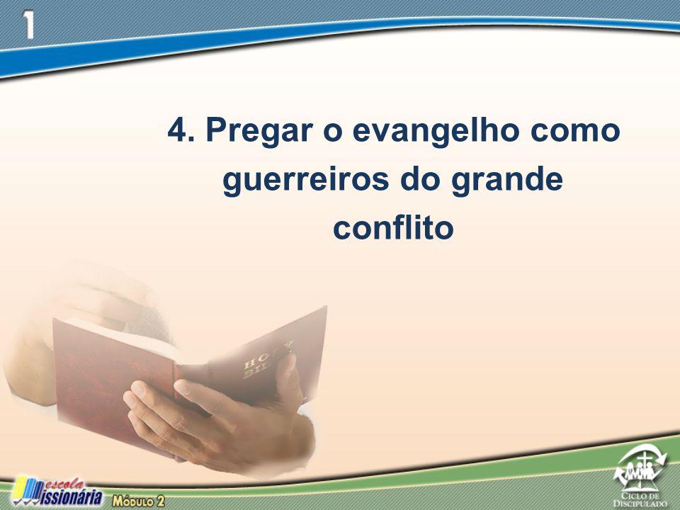 4. Pregar o evangelho como guerreiros do grande conflito